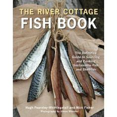river cottage fish book all things river cottage on river cottage