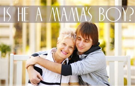 7 Signs You Are With A Mamas Boy by Petticoat Articles And Pictures