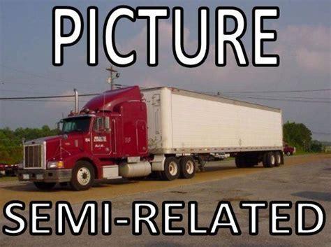 Semi Truck Memes - semi truck meme tractor trailer funny 18 wheeler