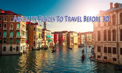 7 Places To Get A For 30 by Top 7 Absolute Places To Travel Before 30 Are Exposed