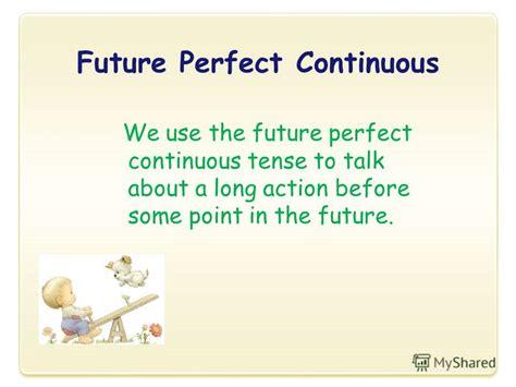 future perfect progressive pattern презентация на тему quot future perfect continuous we use
