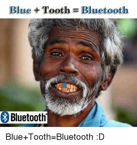 Bluetooth Meme - blue tooth bluetooth bluetooth blue tooth bluetooth d