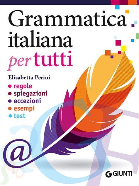 grammatica italiana per tutti libro grammatica italiana per tutti regole spiegazioni eccezioni esempi di elisabetta perini