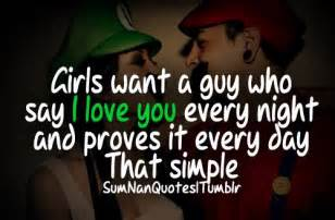 Girls want a guy who say i love you every night and proves it every