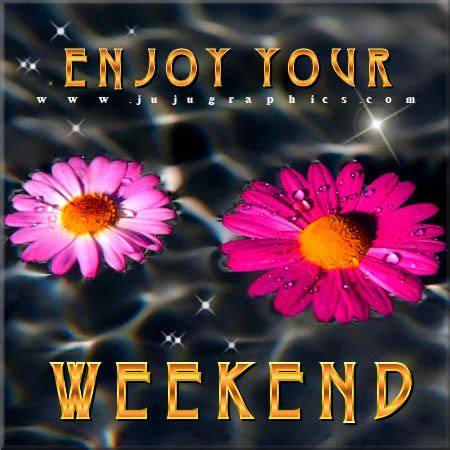 enjoy  weekend  graphics quotes comments images   myspace facebook