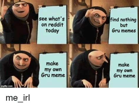 Make My Own Meme Picture - see what s on reddit today find nothing but gru memes make