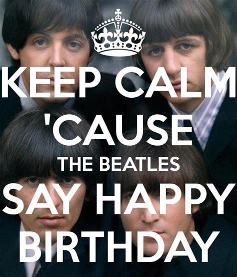 download mp3 the beatles happy birthday keep calm cause the beatles say happy birthday poster