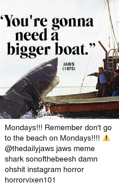you re gonna need a bigger boat meme generator 25 best memes about bigger boat bigger boat memes