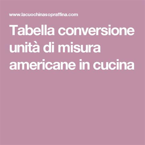 misure americane cucina tabella conversione unit 224 di misura americane in cucina da