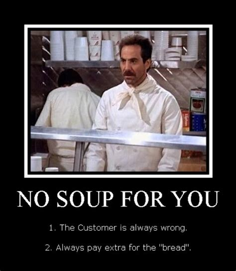 No Soup For You Meme - the corner booth the life insurance soup nazi