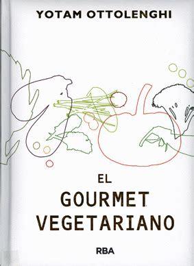 libro el gourmet vegetariano libros de cocina y gastronom 237 a el gourmet vegetariano