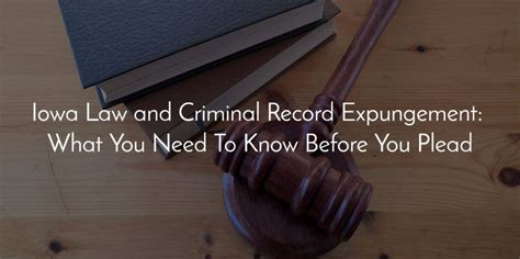 Expunge Criminal Record Iowa Iowa And Criminal Record Expungement What You Need To Before You Plead