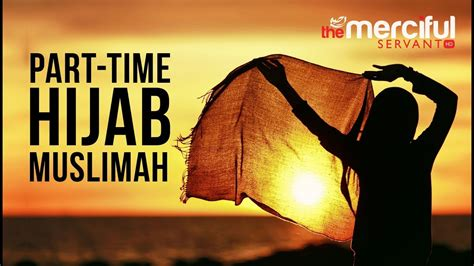 part time hijab muslimah merciful servant  youtube