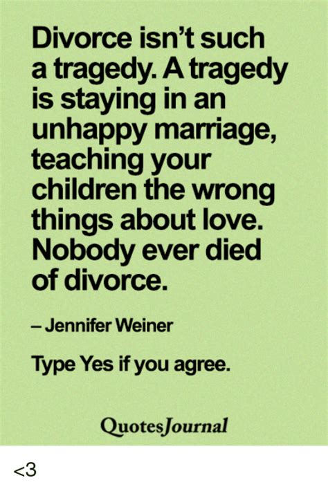 divorce is better than an unhappy marriage divorce isn t such a tragedy a tragedy is staying in an