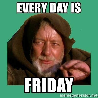 Every Meme - every day is friday jedi mind trick meme generator