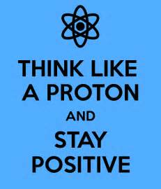 Positive Proton Think Like A Proton And Stay Positive Keep Calm And