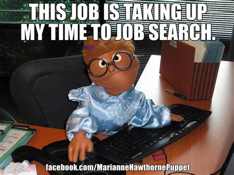 Job Search Meme - this job is taking up my time to job search office comedy