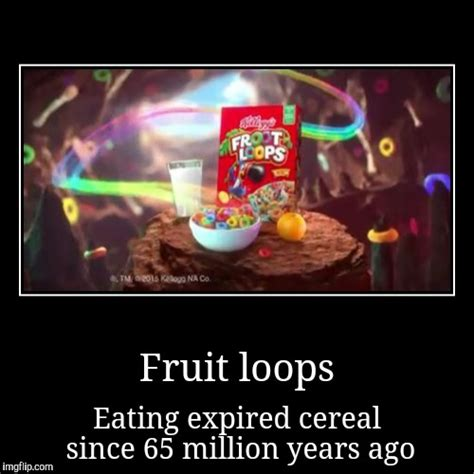 Fruit Loops Meme - fruit loops imgflip