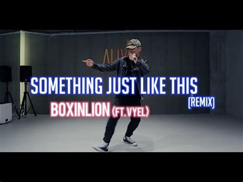 Like This Remixed something just like this remix boxinlion feat vyel