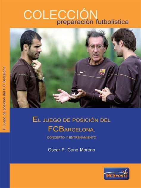 el juego de posicin 849384859x el juego de posicin del fc barcelona concepto y entrenamiento librera deportiva