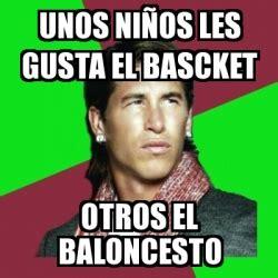 ramos unos nios 8426414052 meme sergio ramos unos ni 241 os les gusta el bascket otros el baloncesto 19610788