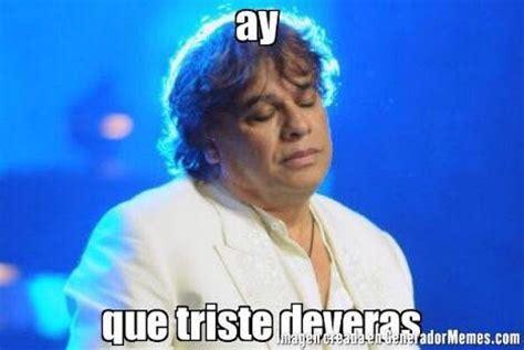 Juan Gabriel Meme - ay que triste deveras juan gabriel memes pinterest