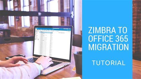 tutorial zimbra free zimbra to office 365 migration tutorial youtube