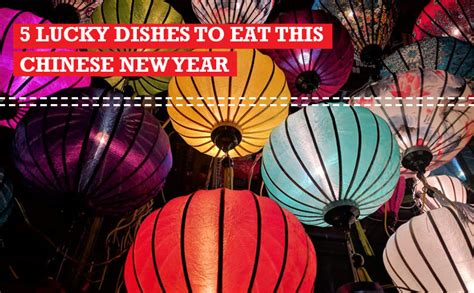 new year lasts 2 weeks 5 lucky dishes to eat this new year food