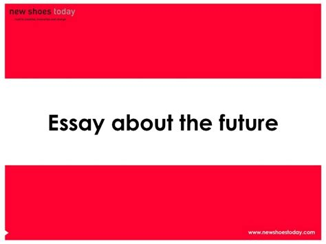 Essay About Future by Essay About The Future