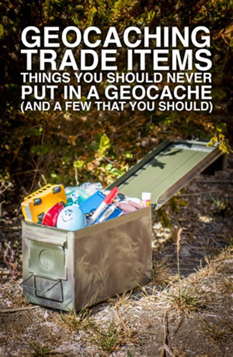 Ls You Can Put Things In by Geocaching Trade Items Things You Should Never Put In A