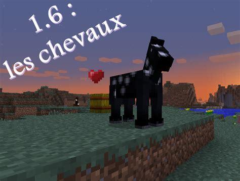 mine craft minecraft 1 6 les chevaux minecraft aventure