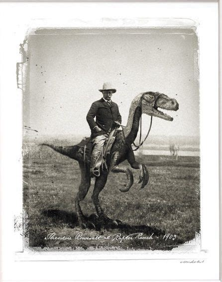 that famous photo of teddy roosevelt riding a moose is fake teddy roosevelt riding a velociraptor your argument is