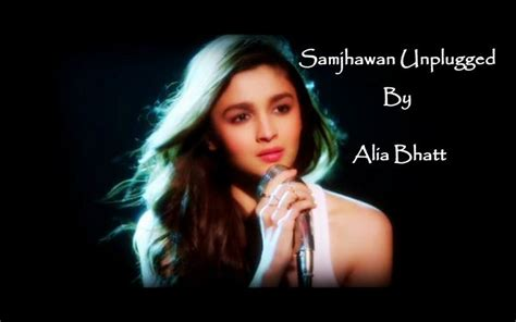 alia bhatt samjhawan unplugged song alia bhatt samjhawan unplugged song evergreen