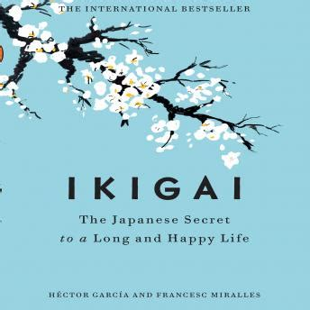 ikigai the japanese secret listen to ikigai the japanese secret to a long and happy life by francesc miralles hector