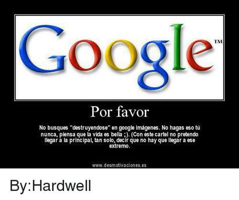 imagenes google memes google tm por favor no busques destruyendose en google