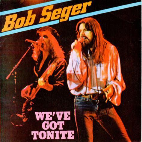 bob seger we ve got tonight bob seger we ve got tonite vinyl at discogs