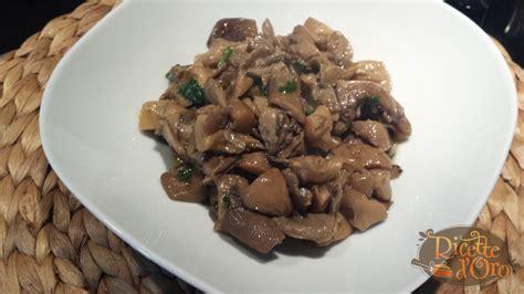 cucinare funghi pleurotus funghi pleurotus trifolati di ricette d oro ricette di