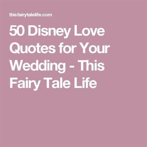 Wedding Quotes : 50 Disney Love Quotes for Your Wedding   This Fairy Tale Life   WeddingTrend
