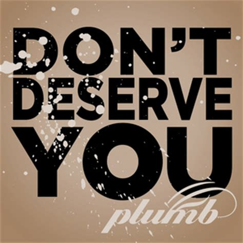 Don T Deserve You Plumb Mp3 by Plumb Don T Deserve You Daily Play Mpe 174