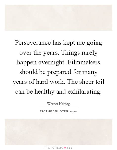perseverance has kept me going the years things