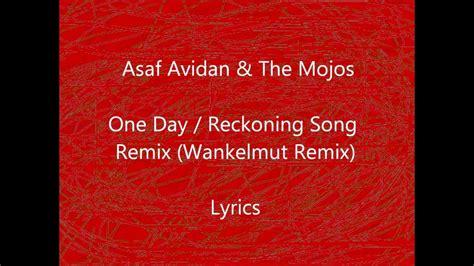 day song lyrics vattan sandhu asaf avidan the mojos one day reckoning song remix