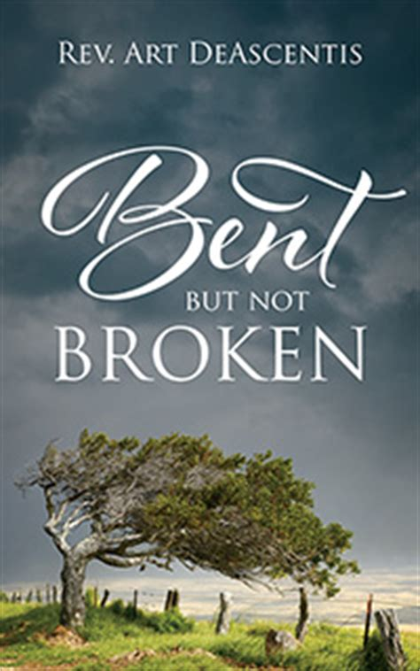 bent how saved my books bent but not broken published by outskirts press