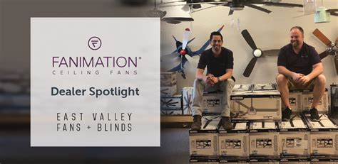 Dealer Spotlight East Valley Fans Blinds Fanimation