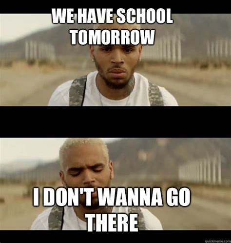 School Tomorrow Meme - we have school tomorrow i don t wanna go there chris