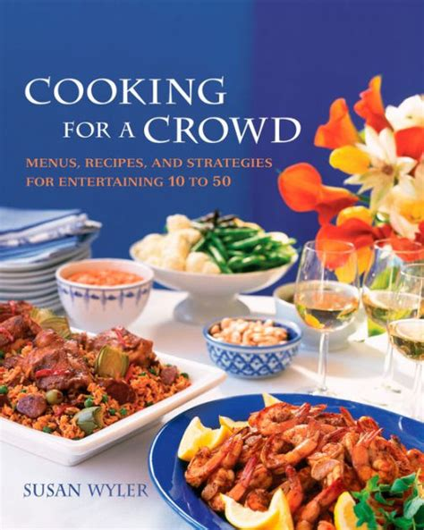 cooking for a crowd cooking for a crowd menus recipes and strategies for