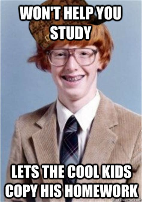 Meme Nerds - won t help you study lets the cool kids copy his homework
