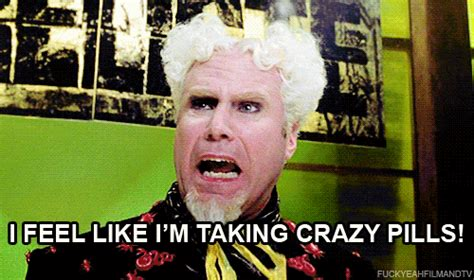 i feel like i m taking crazy pills mugatu zoolander