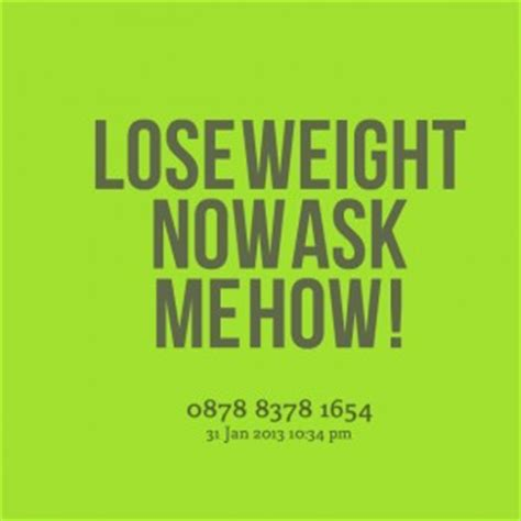 Gain Weight Now Ask Me How by Losing Weight Quotes Quotesgram
