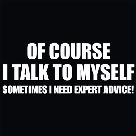 Course On Experts What You Need To of course i talk to myself sometimes new t shirt