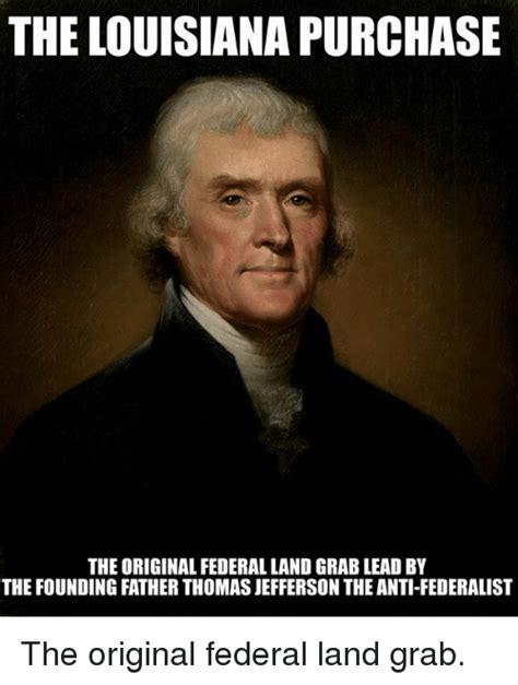 Louisiana Meme - the louisiana purchase the original federal land grablead